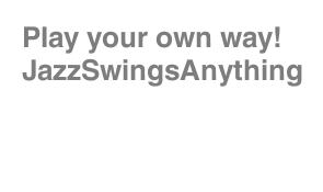 Play your own way! JazzSwingsAnything